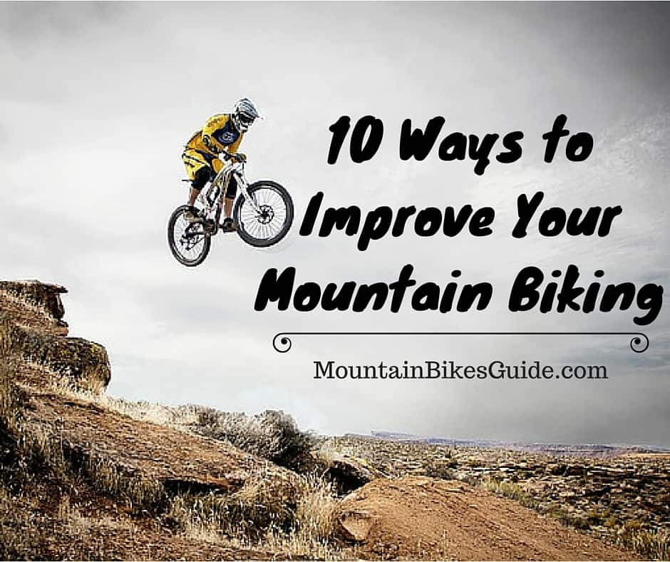 10 Ways to Improve Your Mountain Biking