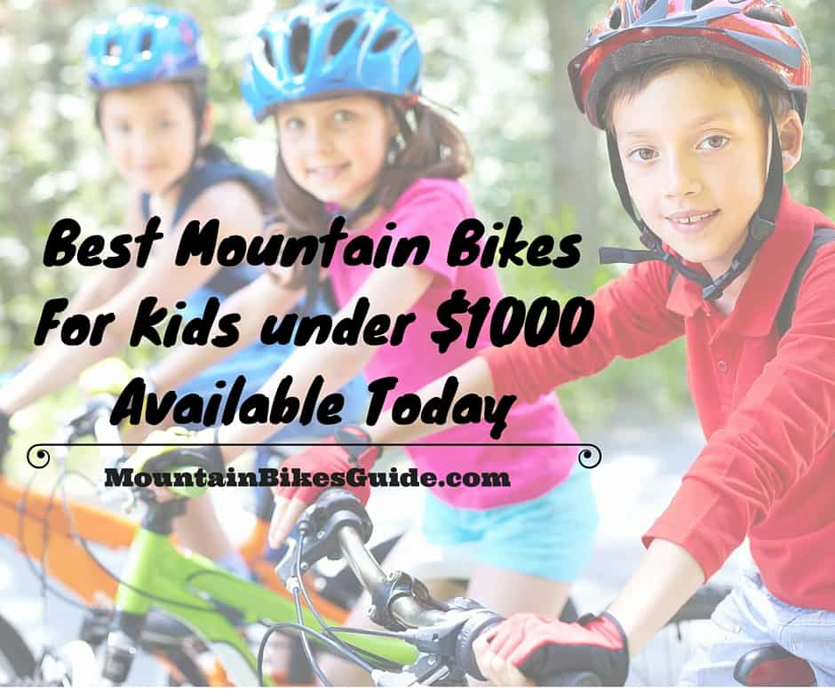 Best Mountain Bikes For Kids under $1000 Available Today
