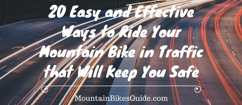 20 Easy and Effective Ways to Ride Your Mountain Bike in Traffic that Will Keep You Safe