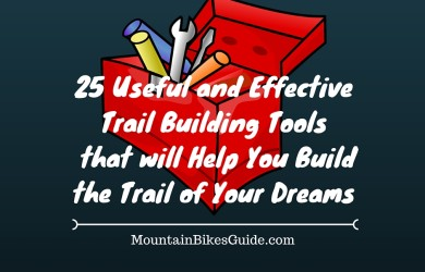 25 Useful and Effective Tools for Trail Building that will Help You Build the Trail of Your Dreams