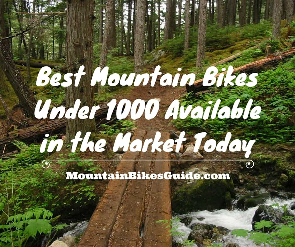 Best Mountain Bikes Under 1000 Available in the Market Today