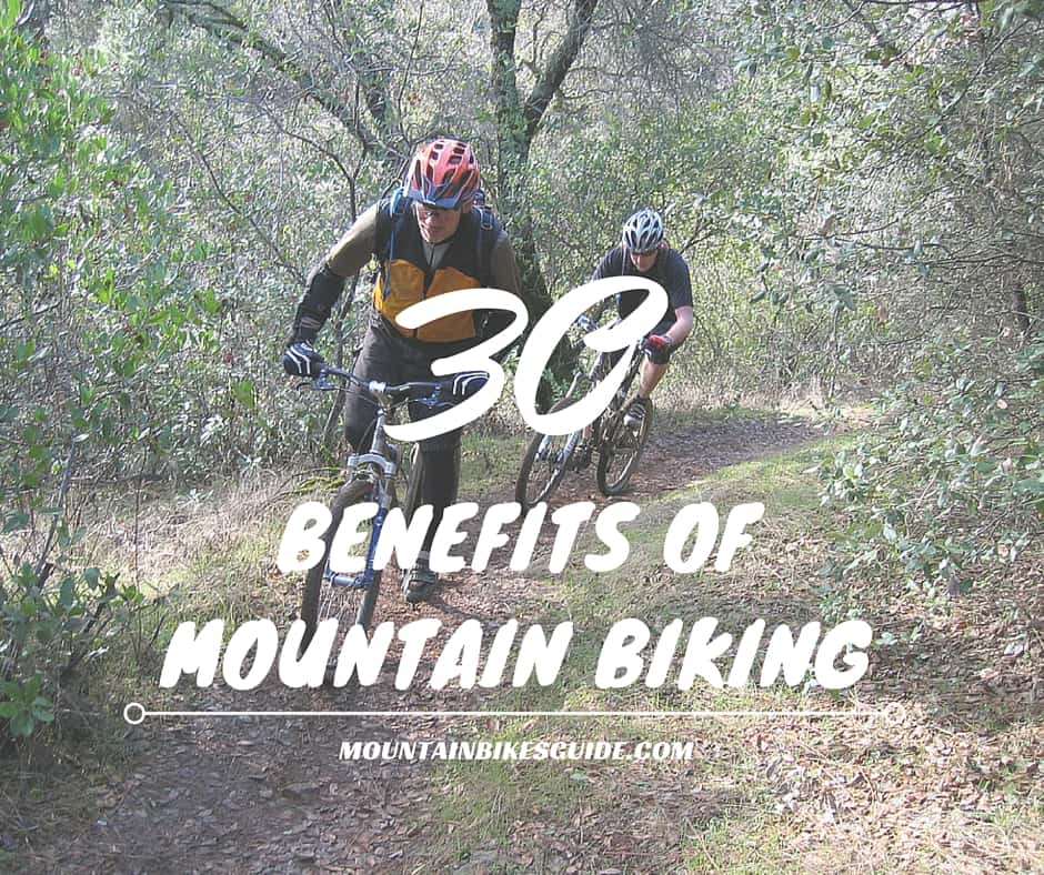 30 Benefits of Mountain Biking