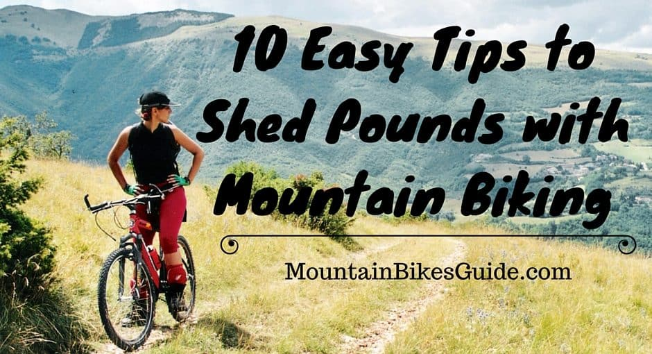 10 Easy Tips to Shed Pounds with Mountain Biking
